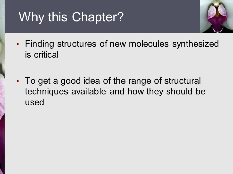  Finding structures of new molecules synthesized is critical  To get a good idea of the range of structural techniques available and how they should