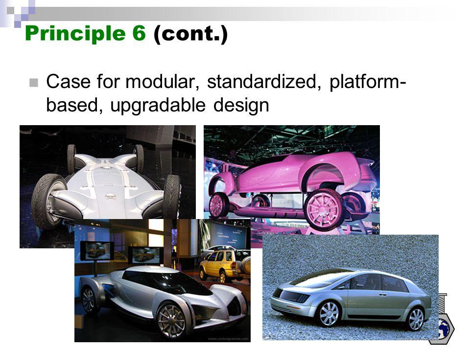 Principle 6 (cont.) Case for modular, standardized, platform- based, upgradable design