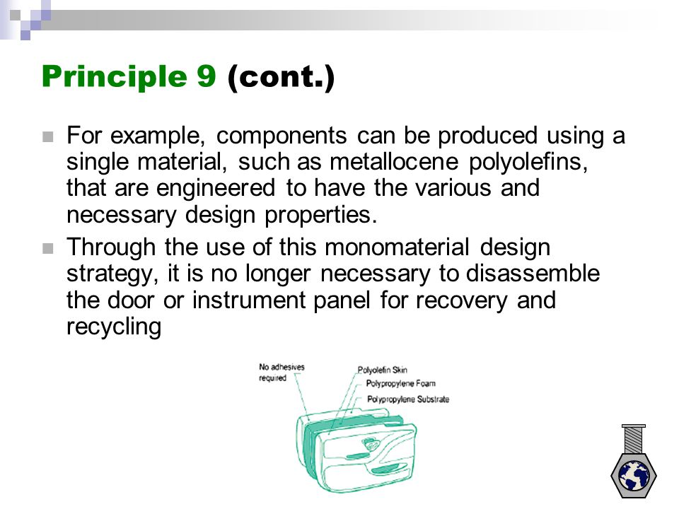 Principle 9 (cont.) For example, components can be produced using a single material, such as metallocene polyolefins, that are engineered to have the