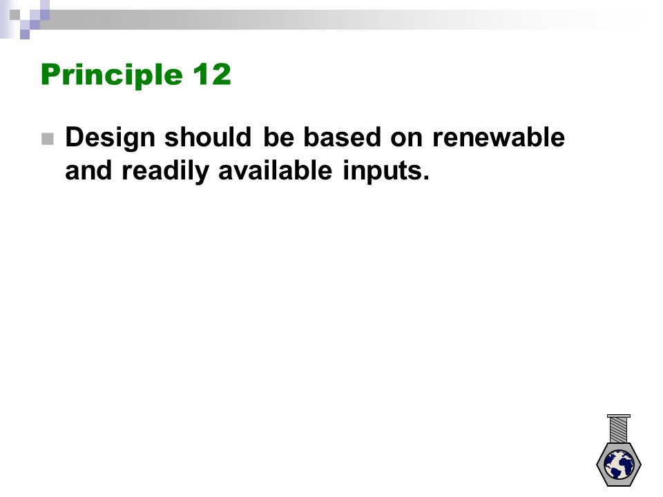 Principle 12 Design should be based on renewable and readily available inputs.