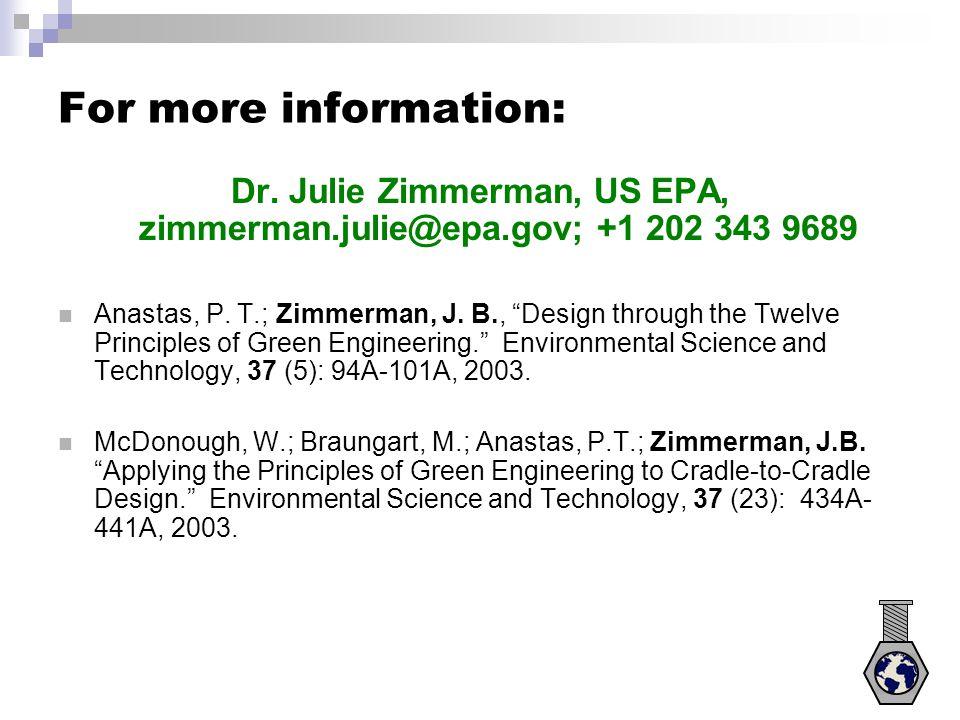 """For more information: Dr. Julie Zimmerman, US EPA, zimmerman.julie@epa.gov; +1 202 343 9689 Anastas, P. T.; Zimmerman, J. B., """"Design through the Twel"""