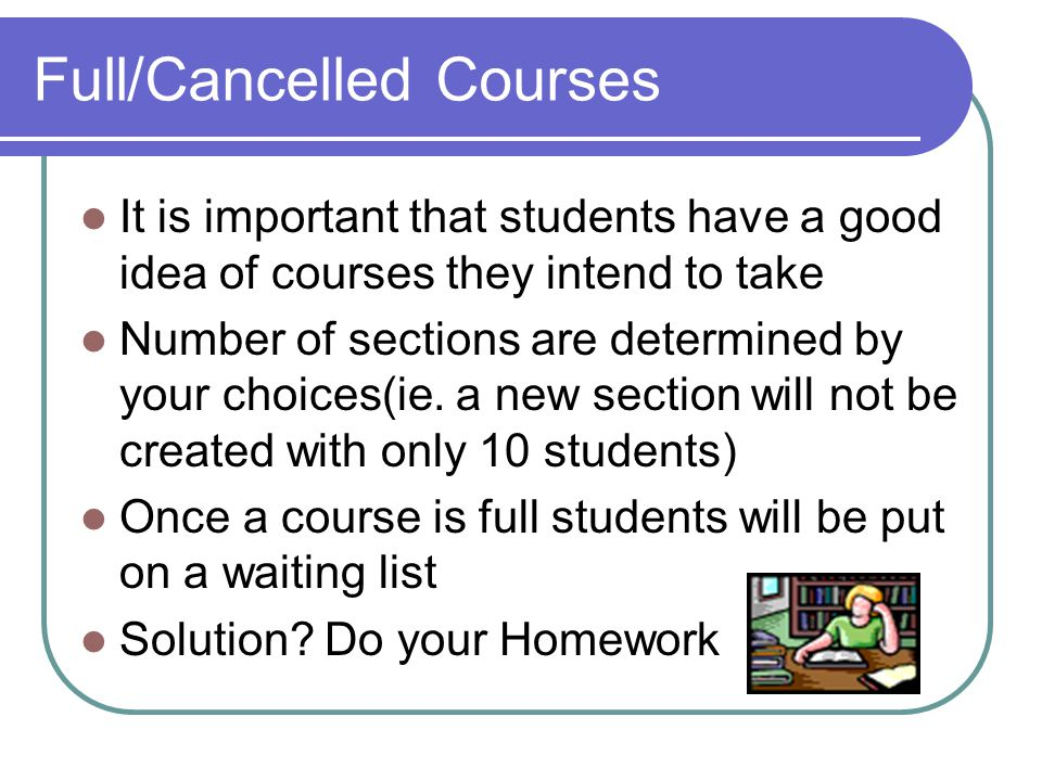 Full/Cancelled Courses It is important that students have a good idea of courses they intend to take Number of sections are determined by your choices(ie.