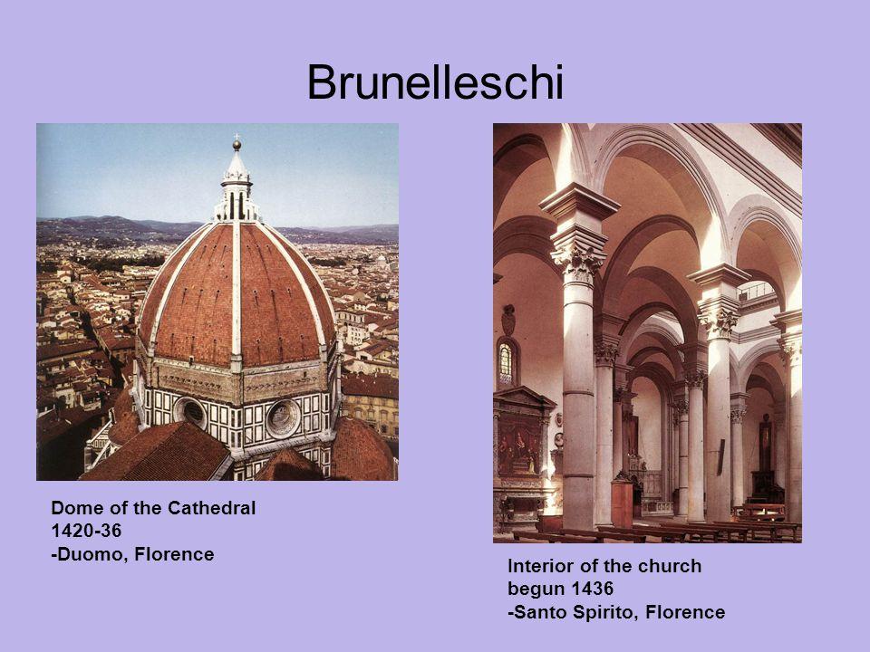 Brunelleschi Dome of the Cathedral 1420-36 -Duomo, Florence Interior of the church begun 1436 -Santo Spirito, Florence
