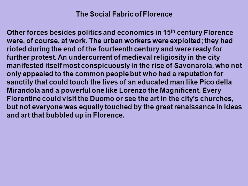 Other forces besides politics and economics in 15 th century Florence were, of course, at work. The urban workers were exploited; they had rioted duri