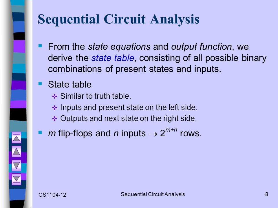 CS1104-12 Sequential Circuit Analysis8  From the state equations and output function, we derive the state table, consisting of all possible binary co