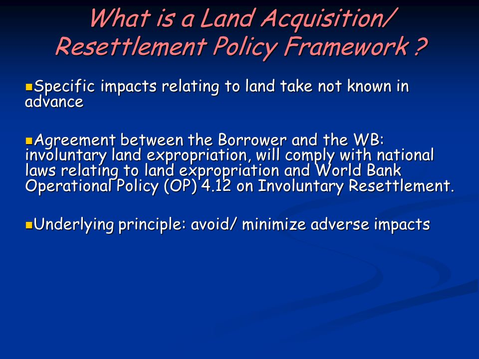 What is a Land Acquisition/ Resettlement Policy Framework .