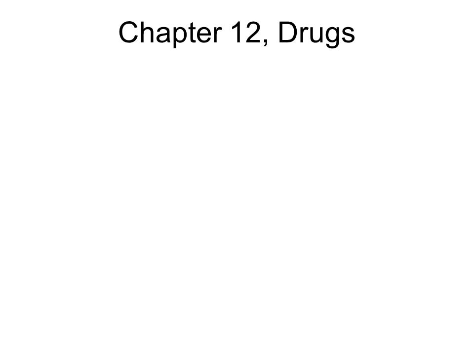 Chapter 12, Drugs