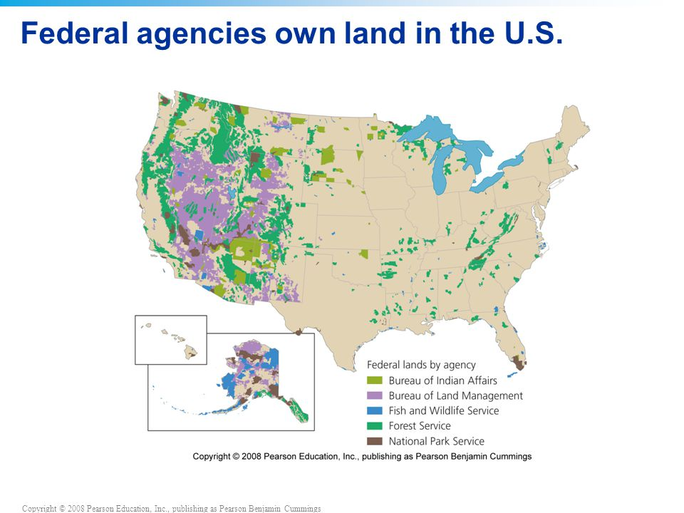 Copyright © 2008 Pearson Education, Inc., publishing as Pearson Benjamin Cummings Federal agencies own land in the U.S.