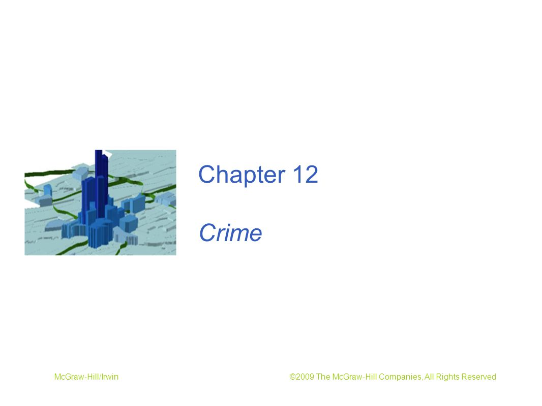 ©2009 The McGraw-Hill Companies, All Rights Reserved12-2 Economic approach: Criminals respond to incentives Crime reduced by traditional crime-fighting resources (police, prisons) Crime reduced by increasing returns to lawful activities (schools) Introduction to Crime