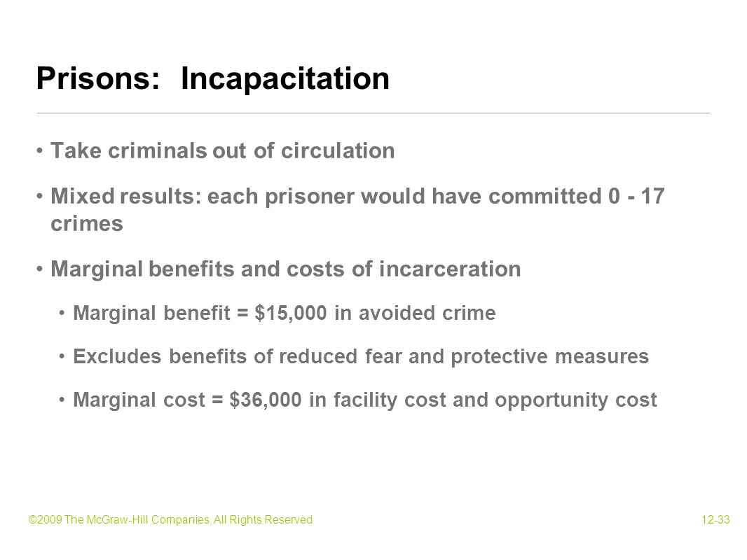 ©2009 The McGraw-Hill Companies, All Rights Reserved12-33 Take criminals out of circulation Mixed results: each prisoner would have committed 0 - 17 c