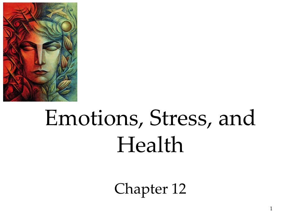 1 Emotions, Stress, and Health Chapter 12