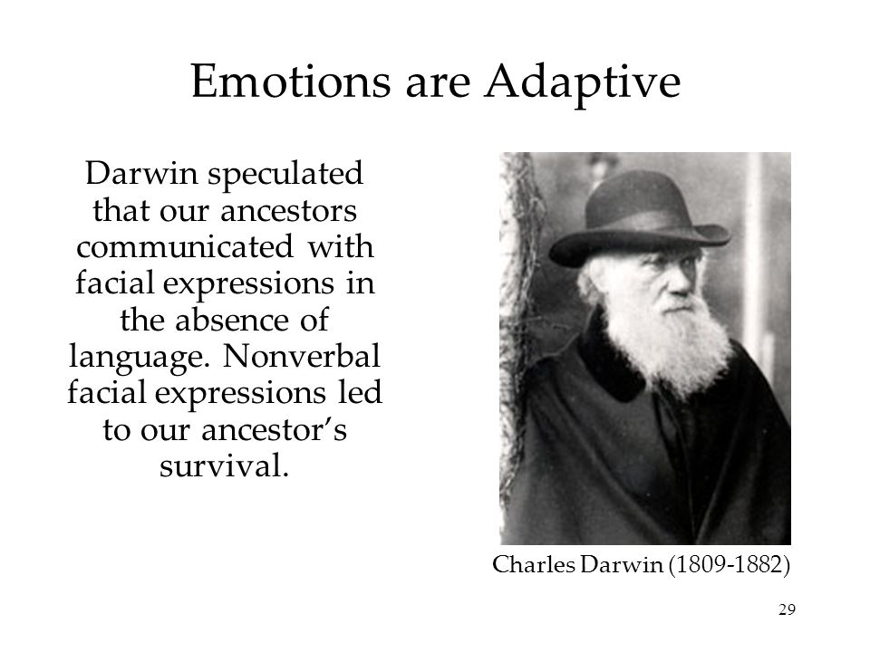 29 Emotions are Adaptive Darwin speculated that our ancestors communicated with facial expressions in the absence of language. Nonverbal facial expres