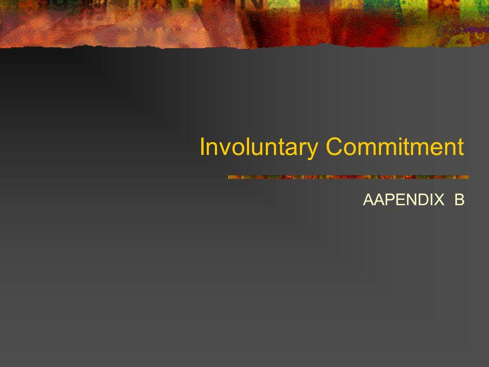 Involuntary Commitment AAPENDIX B