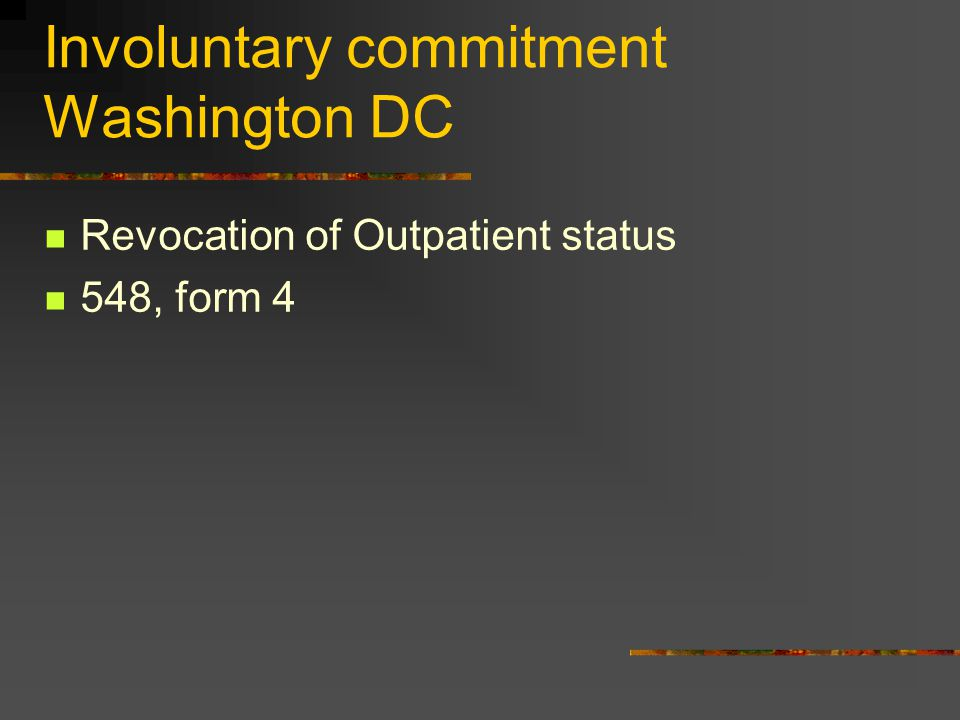 Involuntary commitment Washington DC Revocation of Outpatient status 548, form 4