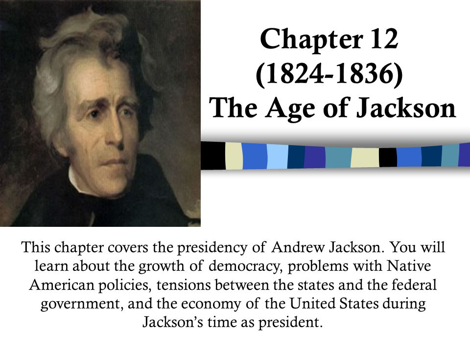 Section 1: Politics of the People Main Idea: Andrew Jackson's election as president in 1828 brought in a new era of popular democracy.