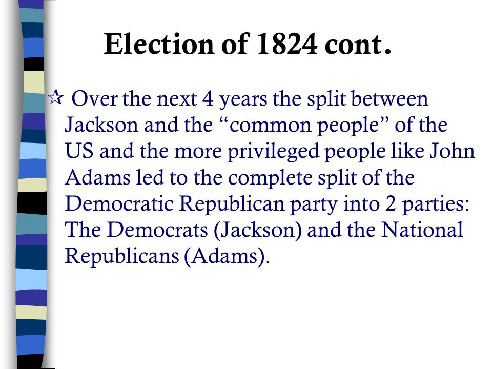 Election of 1828 = Development of Modern American politics ♥ 1st election where all white males could vote because of the ending of property and taxation requirements for voting in many states.