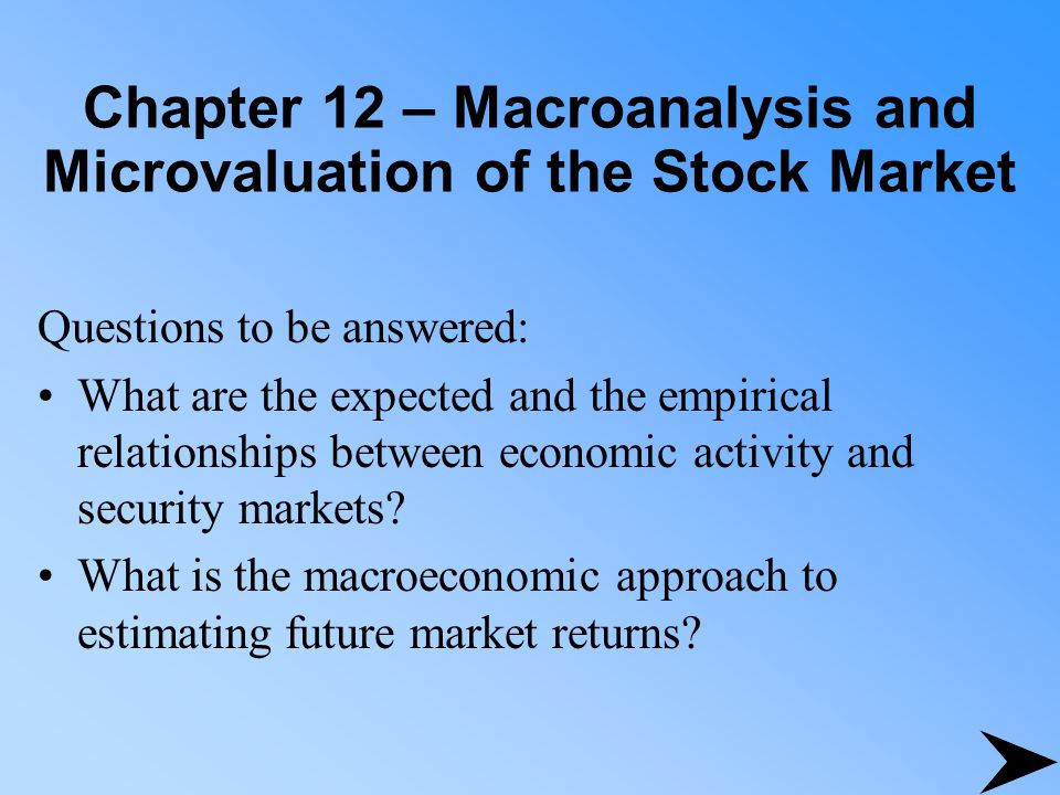 Chapter 12 - Macroanalysis and Microvaluation of the Stock Market What are the major macroeconomic techniques used to project the securities market.