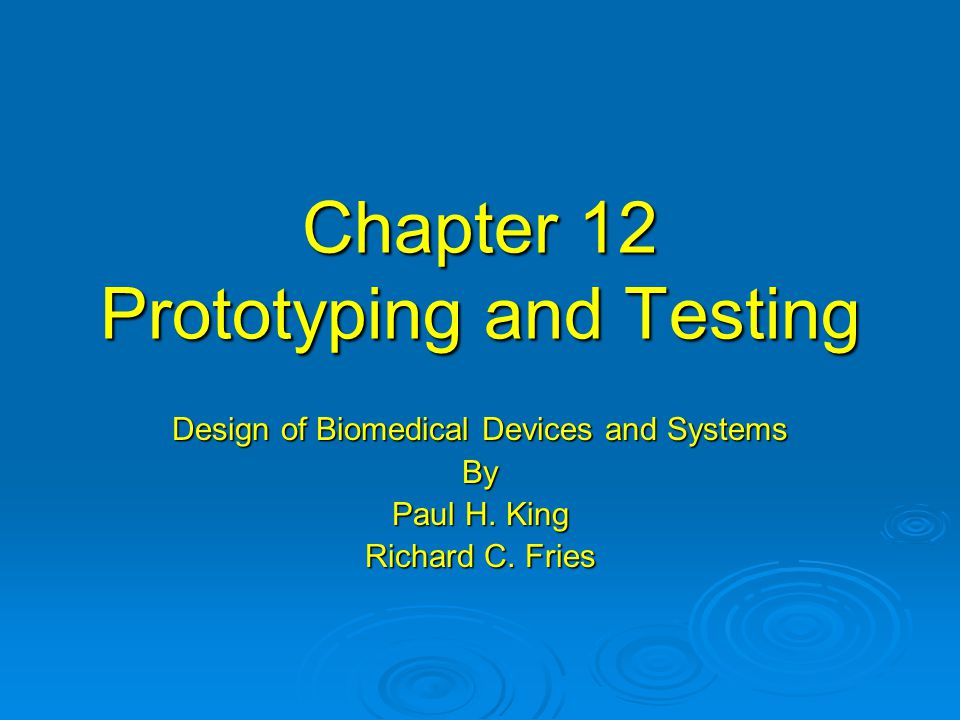 Chapter 12 Prototyping and Testing Design of Biomedical Devices and Systems By Paul H.