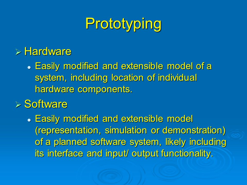Prototyping: Hardware  Present to customers for reaction to design Size correct for application.