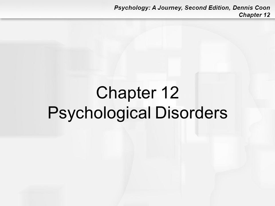 Psychology: A Journey, Second Edition, Dennis Coon Chapter 12 Other Psychotic Disorders Organic Psychosis: Psychosis caused by brain injury or disease –Dementia: Most common organic psychosis; serious mental impairment in old age caused by brain deterioration –Known as senility at times Alzheimer's Disease: Most common cause of dementia; symptoms include impaired memory, confusion, and progressive loss of mental abilities Ronald Reagan most famous Alzheimer's victim