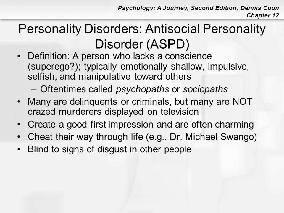 Psychology: A Journey, Second Edition, Dennis Coon Chapter 12 Personality Disorders: Antisocial Personality Disorder (ASPD) Definition: A person who l
