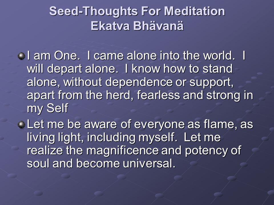 Seed-Thoughts For Meditation Ekatva Bhävanä I am One.