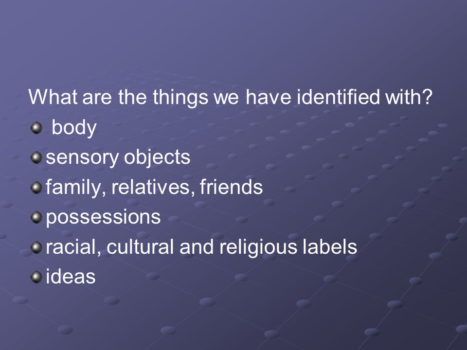 What are the things we have identified with.