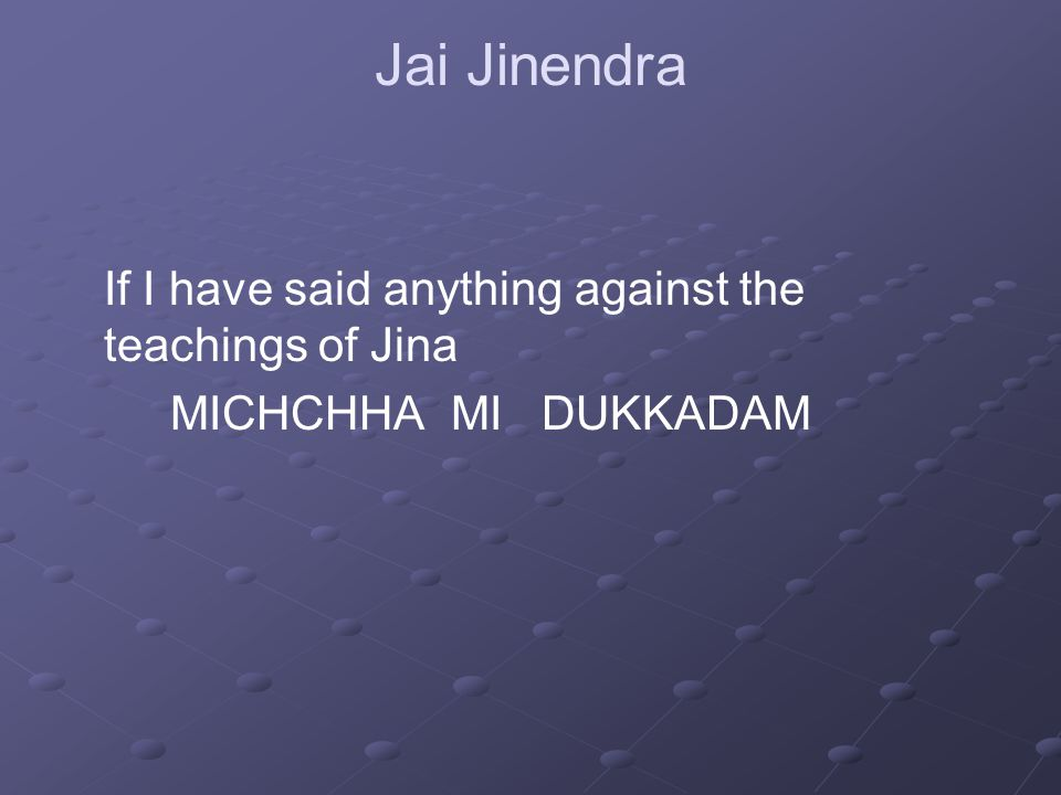 Jai Jinendra If I have said anything against the teachings of Jina MICHCHHA MI DUKKADAM