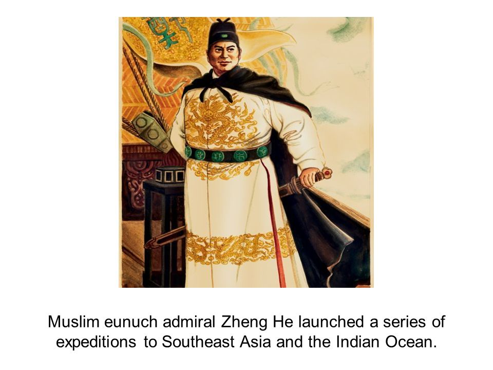 Muslim eunuch admiral Zheng He launched a series of expeditions to Southeast Asia and the Indian Ocean.