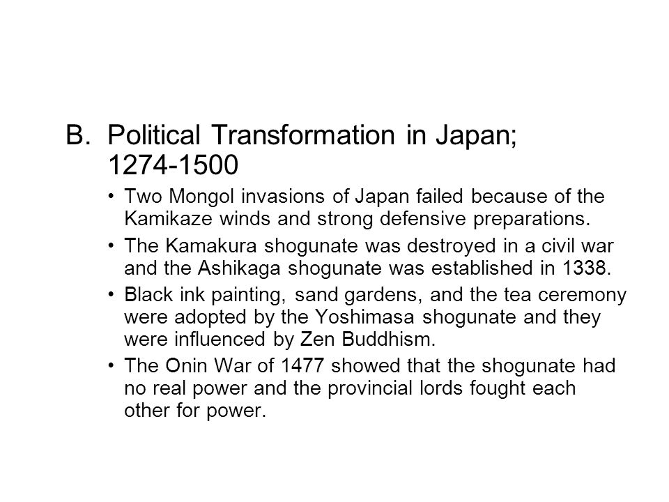 B. Political Transformation in Japan; 1274-1500 Two Mongol invasions of Japan failed because of the Kamikaze winds and strong defensive preparations.