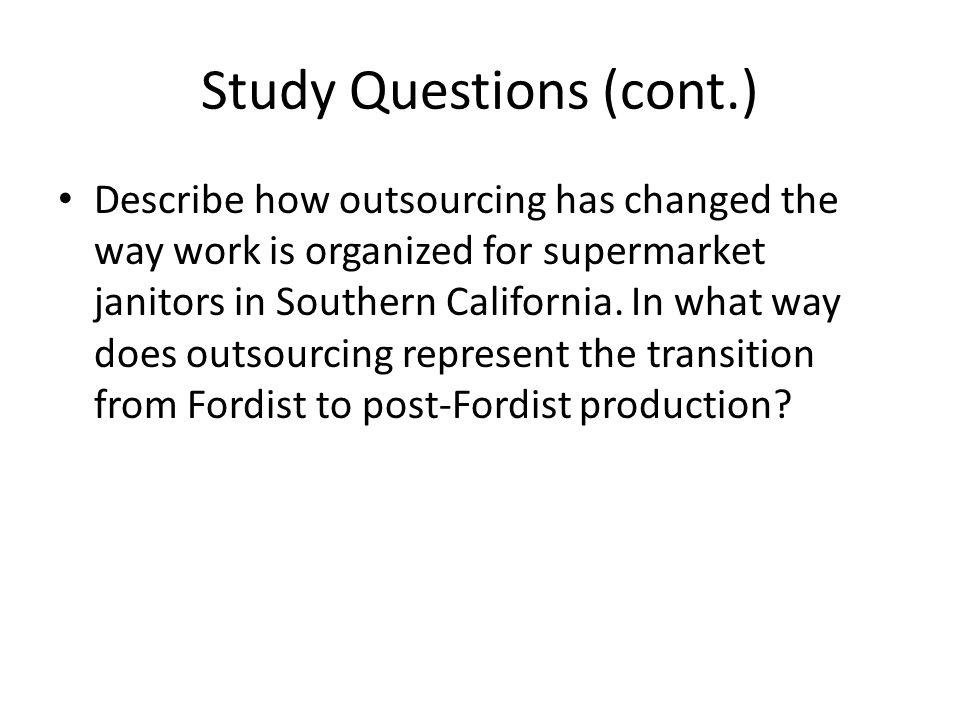 Study Questions (cont.) Describe how outsourcing has changed the way work is organized for supermarket janitors in Southern California.