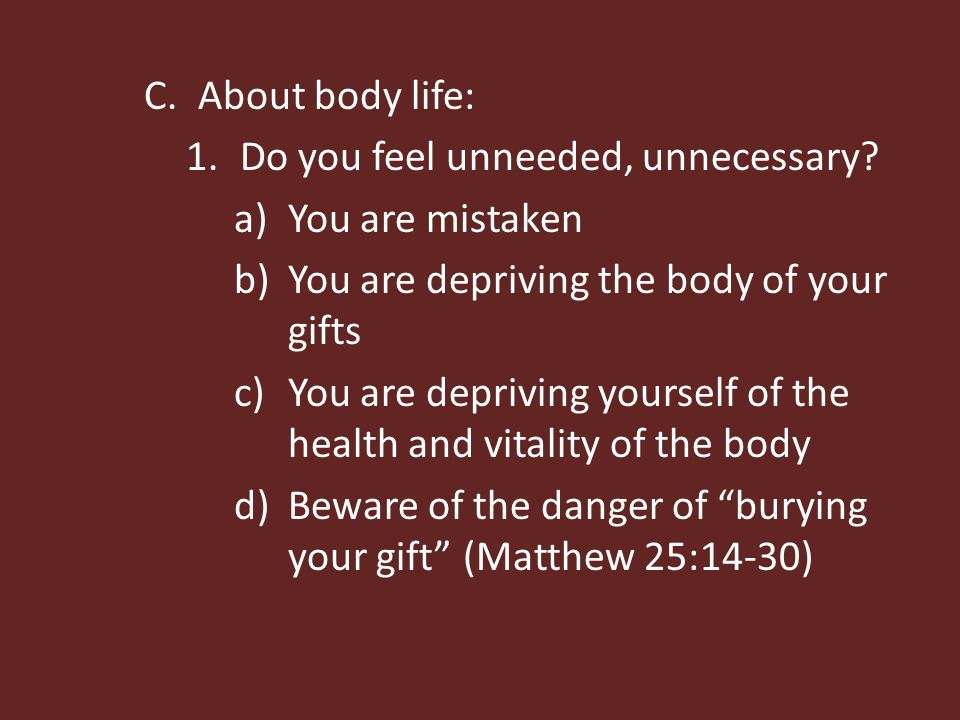 C.About body life: 1.Do you feel unneeded, unnecessary? a)You are mistaken b)You are depriving the body of your gifts c)You are depriving yourself of
