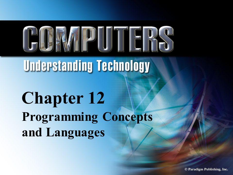 © Paradigm Publishing, Inc. 12-1 Chapter 12 Programming Concepts and Languages Chapter 12 Programming Concepts and Languages