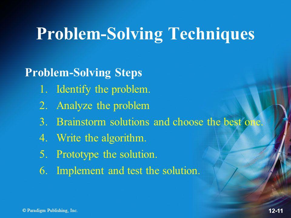 © Paradigm Publishing, Inc. 12-11 Problem-Solving Techniques Problem-Solving Steps 1.Identify the problem. 2.Analyze the problem 3.Brainstorm solution