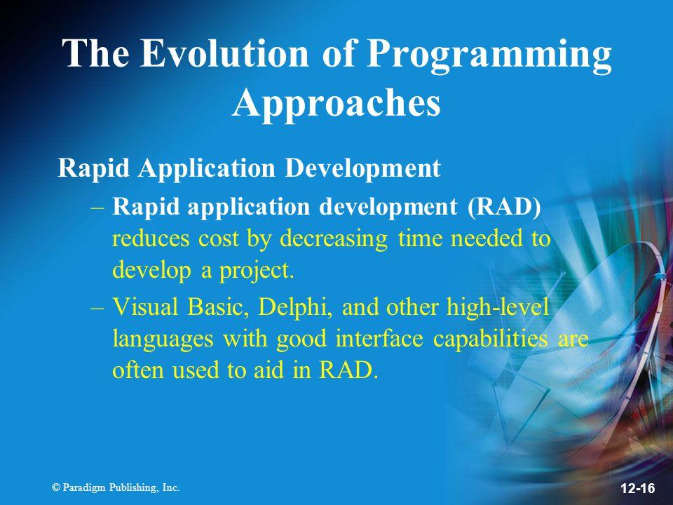 © Paradigm Publishing, Inc. 12-16 The Evolution of Programming Approaches Rapid Application Development –Rapid application development (RAD) reduces c