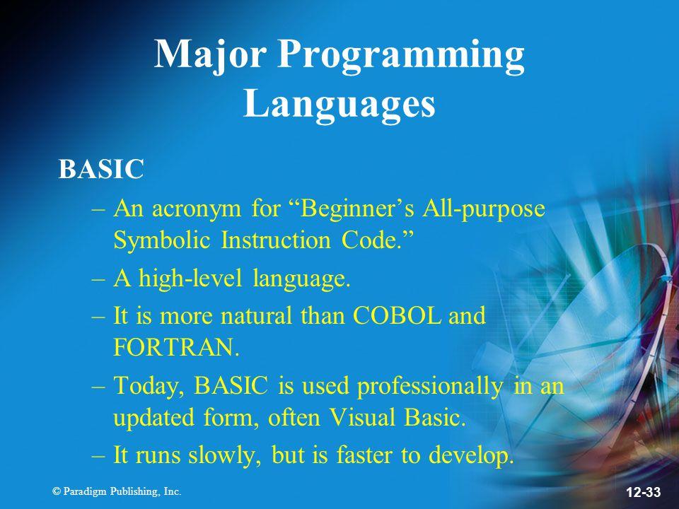 "© Paradigm Publishing, Inc. 12-33 Major Programming Languages BASIC –An acronym for ""Beginner's All-purpose Symbolic Instruction Code."" –A high-level"