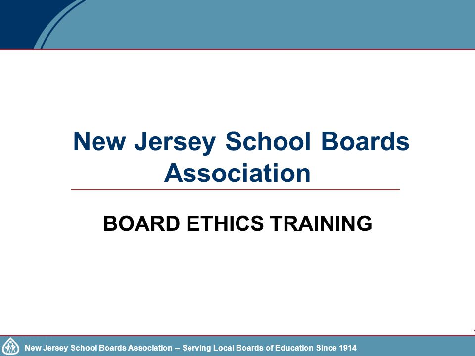 New Jersey School Boards Association – Serving Local Boards of Education Since 1914 Ethics—Common Areas of Concern Personnel Appointments (continued) –Political Involvement—If job candidate provided services (example: campaign manager or treasurer) to your campaign, must recuse yourself.