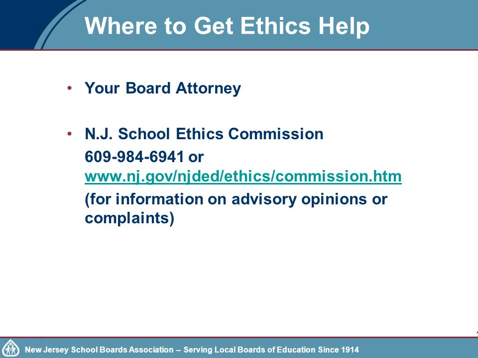 New Jersey School Boards Association – Serving Local Boards of Education Since 1914 Where to Get Ethics Help Your Board Attorney N.J.