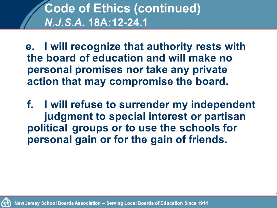 New Jersey School Boards Association – Serving Local Boards of Education Since 1914 Code of Ethics (continued) N.J.S.A.