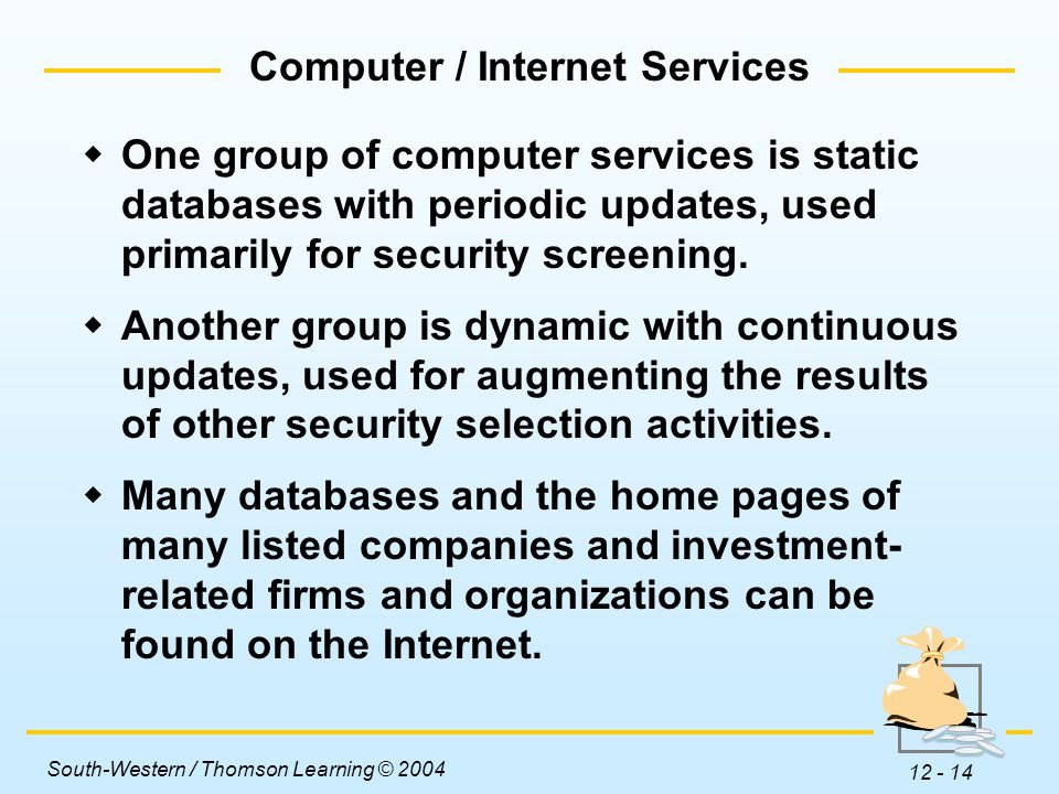 South-Western / Thomson Learning © 2004 12 - 14  One group of computer services is static databases with periodic updates, used primarily for security screening.