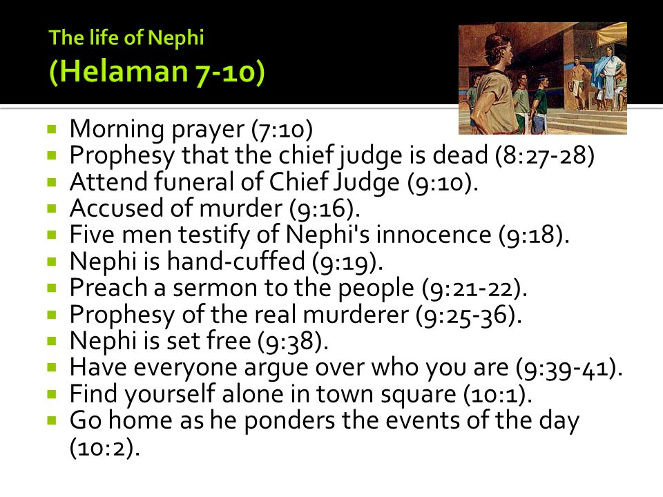  Morning prayer (7:10)  Prophesy that the chief judge is dead (8:27-28)  Attend funeral of Chief Judge (9:10).  Accused of murder (9:16).  Five m