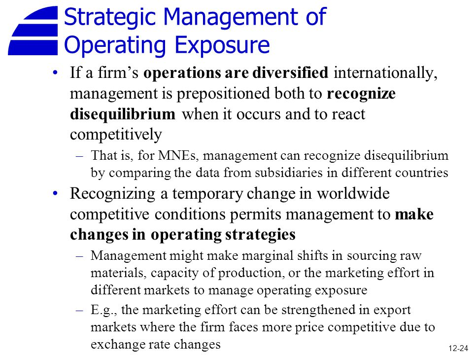 Strategic Management of Operating Exposure If a firm's operations are diversified internationally, management is prepositioned both to recognize diseq