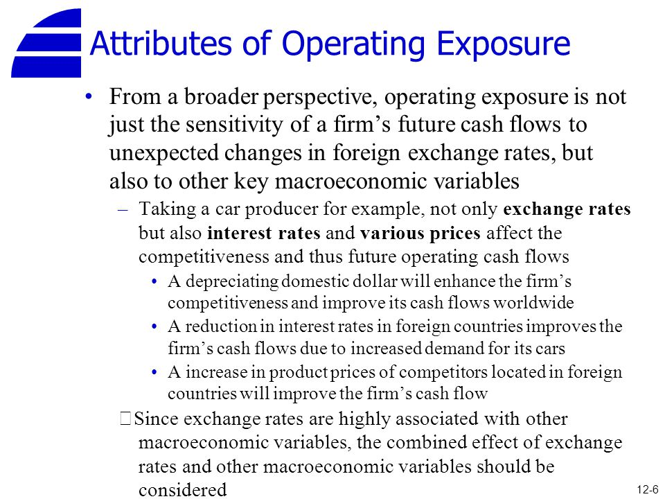 Attributes of Operating Exposure From a broader perspective, operating exposure is not just the sensitivity of a firm's future cash flows to unexpecte