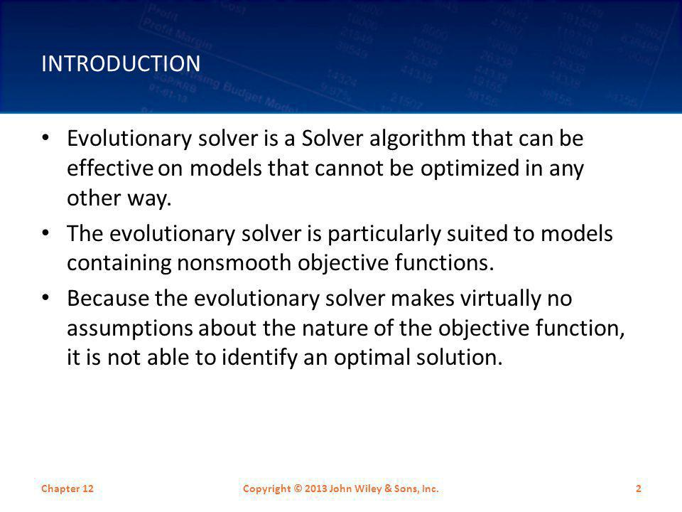 INTRODUCTION Evolutionary solver is a Solver algorithm that can be effective on models that cannot be optimized in any other way. The evolutionary sol