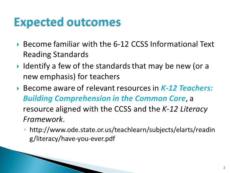  Become familiar with the 6-12 CCSS Informational Text Reading Standards  Identify a few of the standards that may be new (or a new emphasis) for te