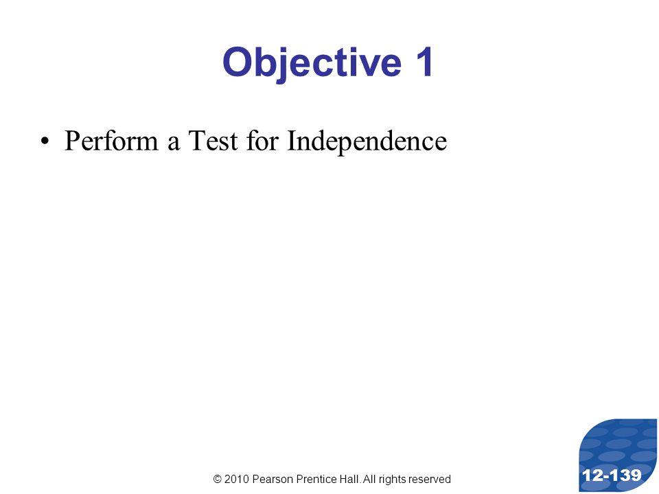 © 2010 Pearson Prentice Hall. All rights reserved 12-139 Objective 1 Perform a Test for Independence