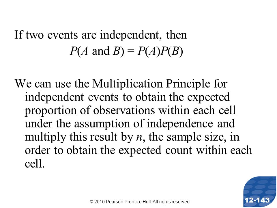 © 2010 Pearson Prentice Hall. All rights reserved 12-143 If two events are independent, then P(A and B) = P(A)P(B) We can use the Multiplication Princ
