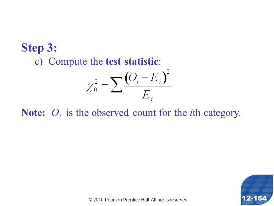 © 2010 Pearson Prentice Hall. All rights reserved 12-154 Step 3: c) Compute the test statistic: Note: O i is the observed count for the ith category.