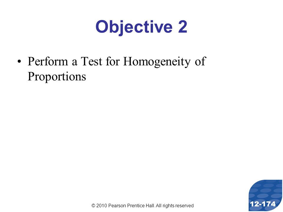 © 2010 Pearson Prentice Hall. All rights reserved 12-174 Objective 2 Perform a Test for Homogeneity of Proportions