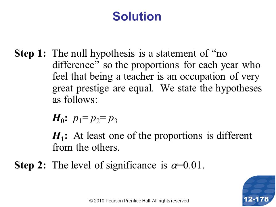 """© 2010 Pearson Prentice Hall. All rights reserved 12-178 Step 1: The null hypothesis is a statement of """"no difference"""" so the proportions for each yea"""